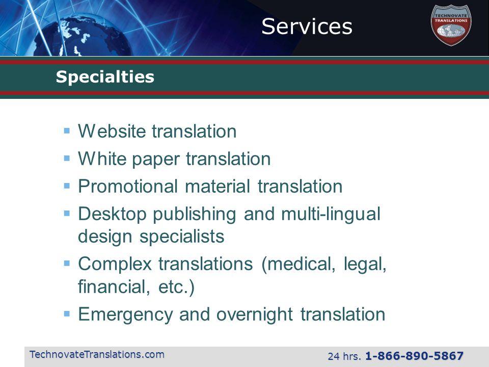 Services TechnovateTranslations.com 24 hrs. 1-866-890-5867 Specialties  Website translation  White paper translation  Promotional material translat