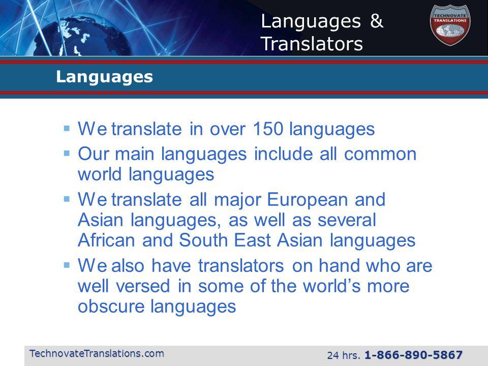 Languages & Translators TechnovateTranslations.com 24 hrs. 1-866-890-5867 Languages  We translate in over 150 languages  Our main languages include