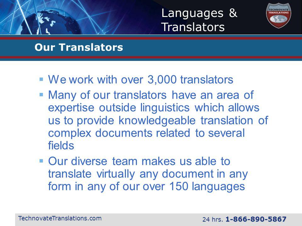 Languages & Translators TechnovateTranslations.com 24 hrs. 1-866-890-5867 Our Translators  We work with over 3,000 translators  Many of our translat