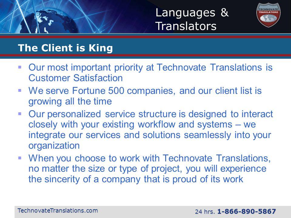 Languages & Translators TechnovateTranslations.com 24 hrs. 1-866-890-5867 The Client is King  Our most important priority at Technovate Translations
