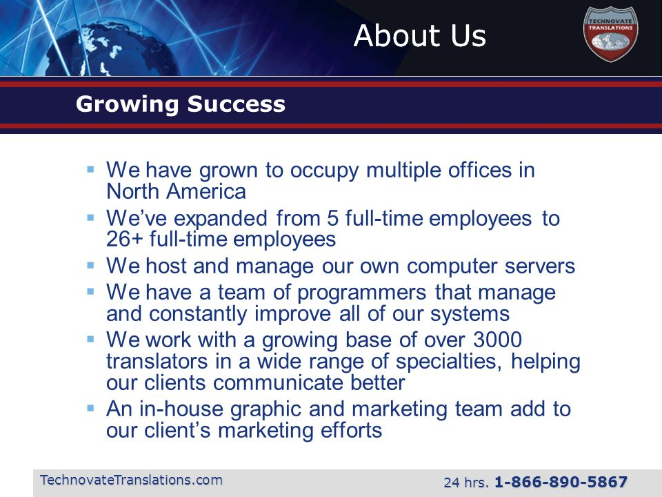 About Us TechnovateTranslations.com 24 hrs. 1-866-890-5867 Growing Success  We have grown to occupy multiple offices in North America  We've expande