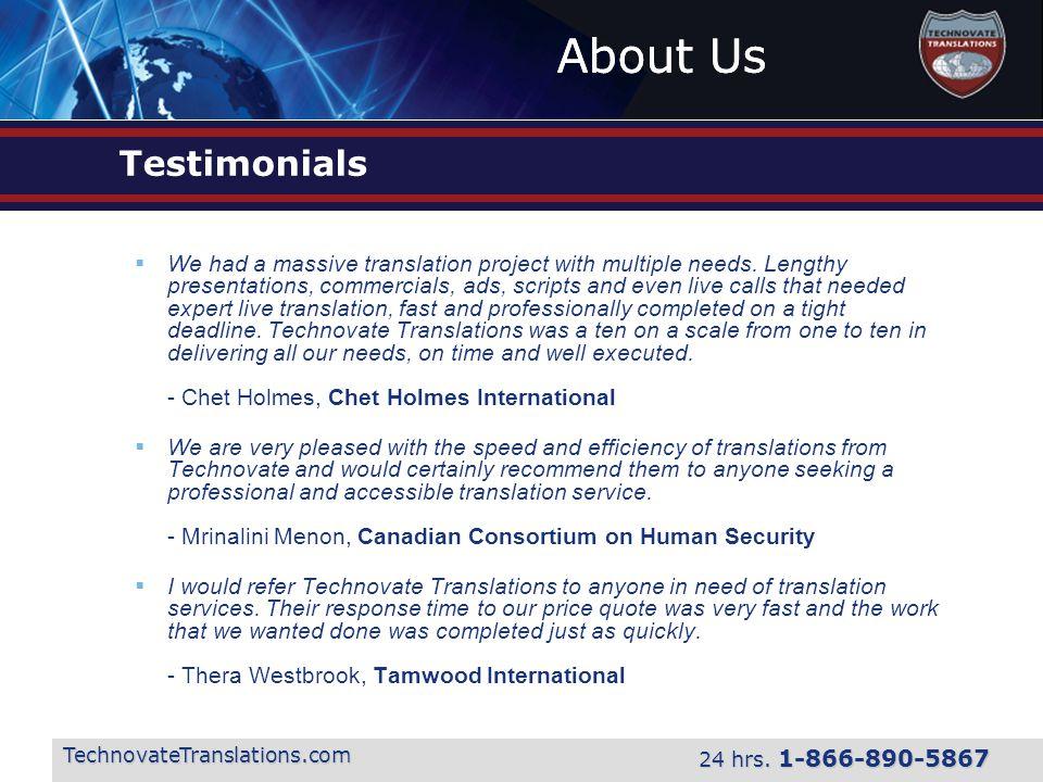About Us TechnovateTranslations.com 24 hrs. 1-866-890-5867 Testimonials  We had a massive translation project with multiple needs. Lengthy presentati