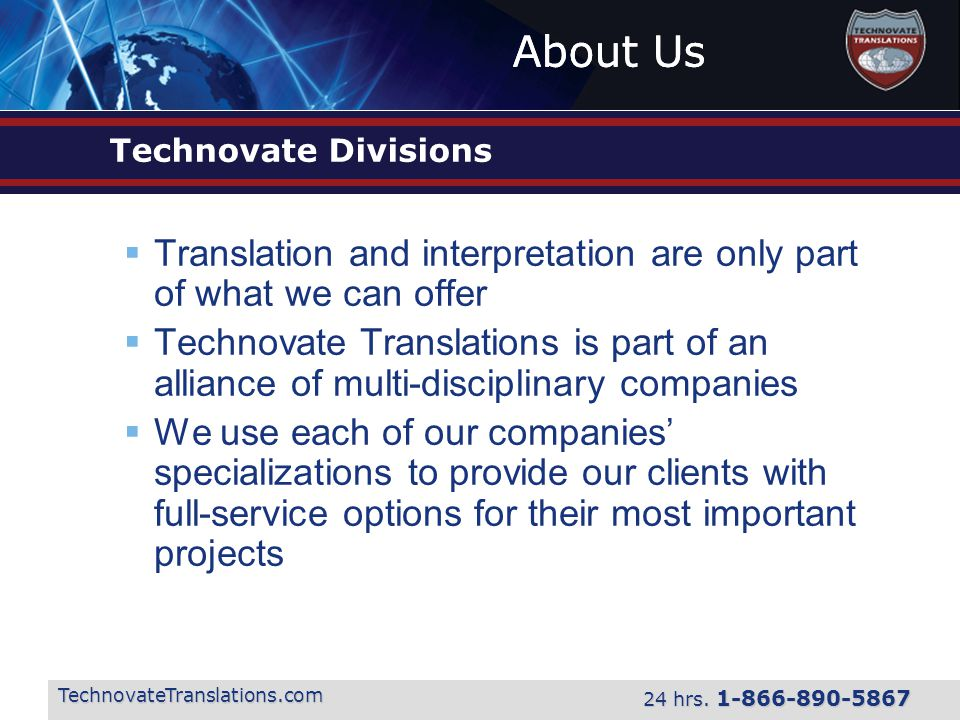 About Us TechnovateTranslations.com 24 hrs. 1-866-890-5867 Technovate Divisions  Translation and interpretation are only part of what we can offer 