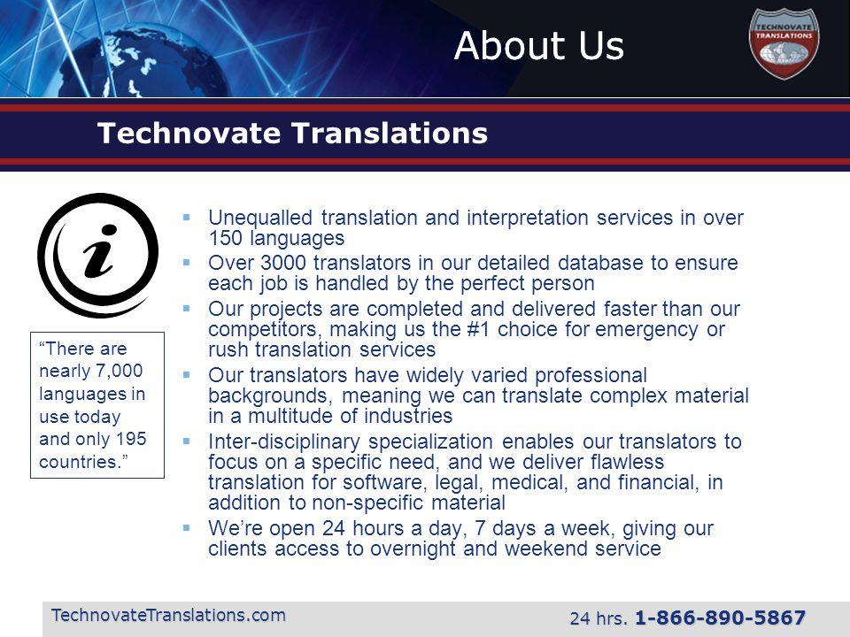 About Us TechnovateTranslations.com 24 hrs. 1-866-890-5867 Technovate Translations  Unequalled translation and interpretation services in over 150 la