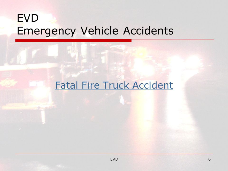 EVD6 EVD Emergency Vehicle Accidents Fatal Fire Truck Accident