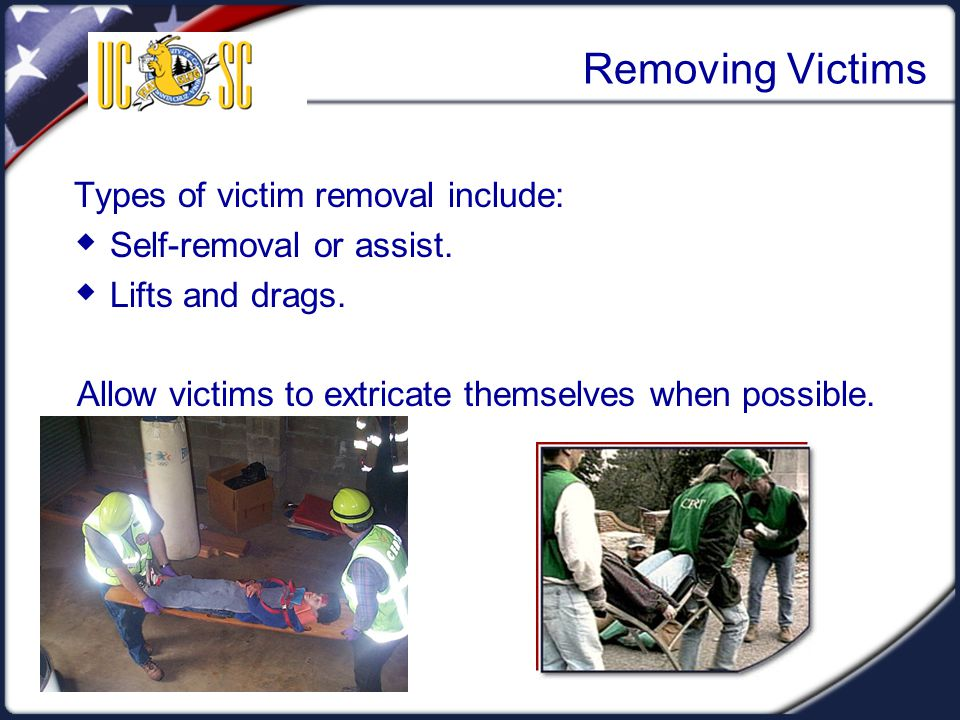 Visual 5.25 Removing Victims Types of victim removal include:  Self-removal or assist.  Lifts and drags. Allow victims to extricate themselves when