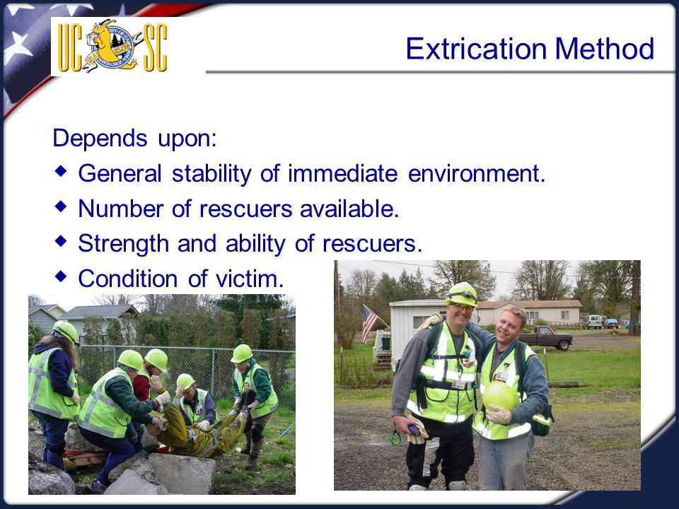 Visual 5.26 Extrication Method Depends upon:  General stability of immediate environment.  Number of rescuers available.  Strength and ability of r