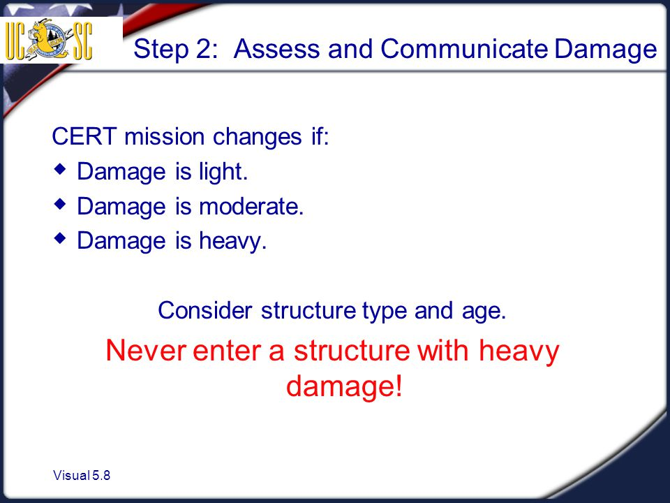 Visual 5.8 Step 2: Assess and Communicate Damage CERT mission changes if:  Damage is light.