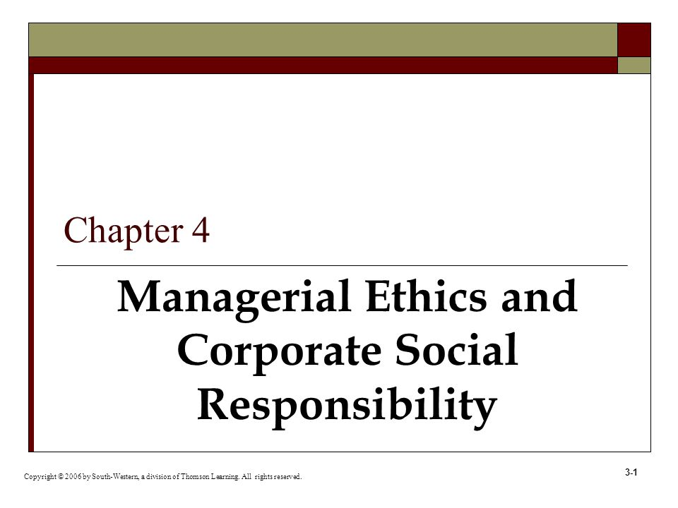 3-1 Managerial Ethics and Corporate Social Responsibility Copyright © 2006 by South-Western, a division of Thomson Learning.