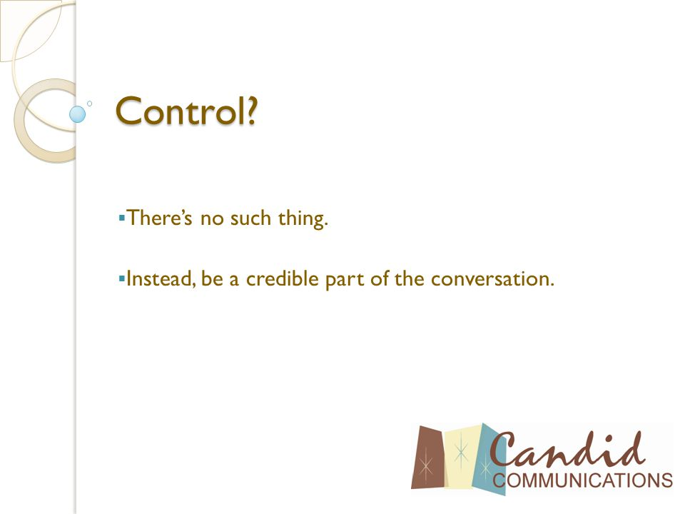 Control  There's no such thing.  Instead, be a credible part of the conversation.