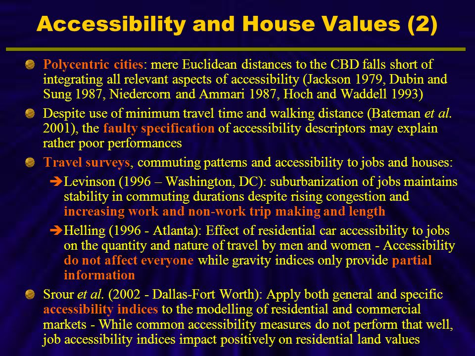 Polycentric cities: mere Euclidean distances to the CBD falls short of integrating all relevant aspects of accessibility (Jackson 1979, Dubin and Sung 1987, Niedercorn and Ammari 1987, Hoch and Waddell 1993) Despite use of minimum travel time and walking distance (Bateman et al.
