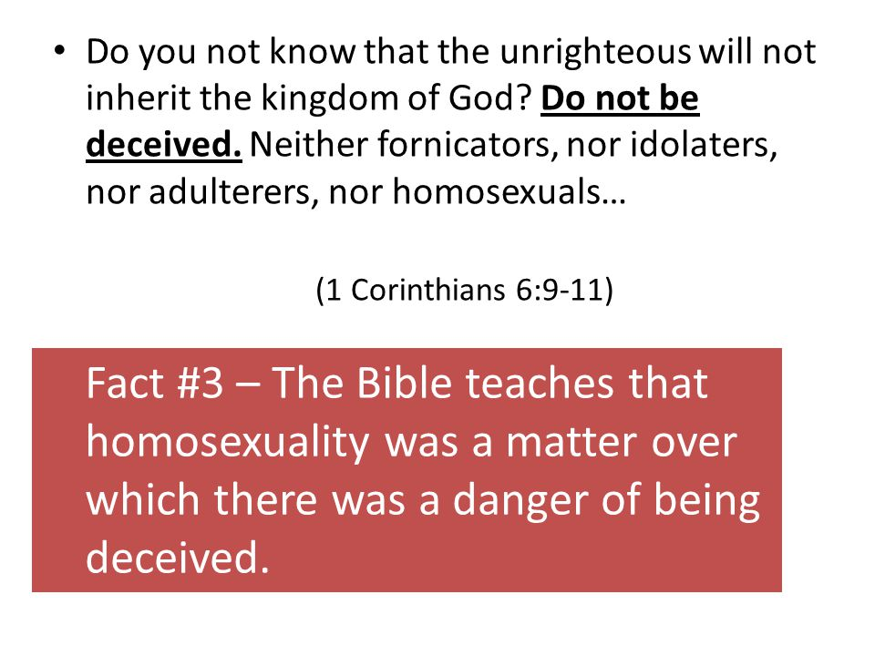 Do you not know that the unrighteous will not inherit the kingdom of God? Do not be deceived. Neither fornicators, nor idolaters, nor adulterers, nor