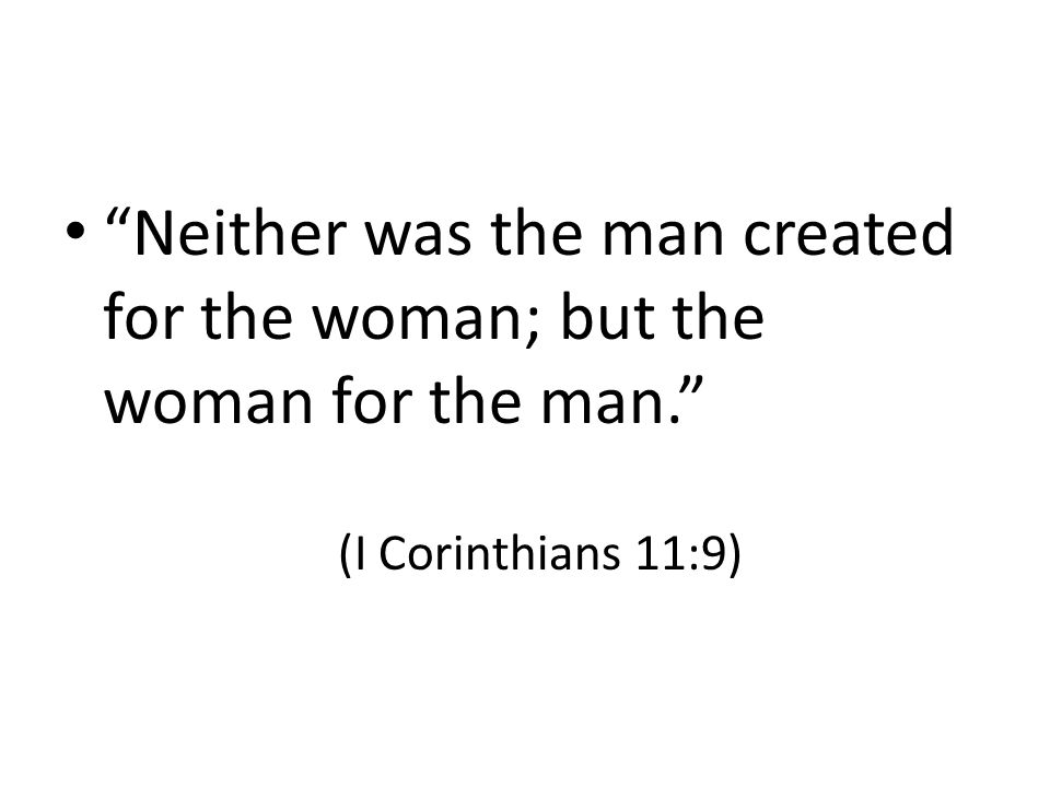 """""""Neither was the man created for the woman; but the woman for the man."""" (I Corinthians 11:9)"""