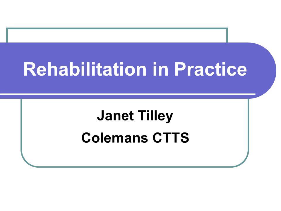 Rehabilitation in Practice Janet Tilley Colemans CTTS