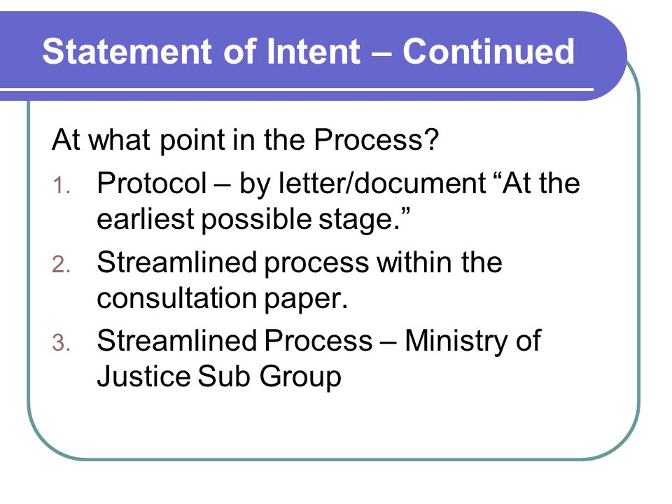 """Statement of Intent – Continued At what point in the Process? 1. Protocol – by letter/document """"At the earliest possible stage."""" 2. Streamlined proces"""
