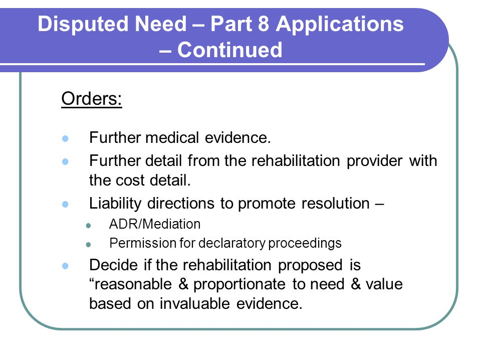 Disputed Need – Part 8 Applications – Continued Orders: Further medical evidence.