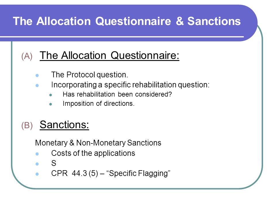 The Allocation Questionnaire & Sanctions (A) The Allocation Questionnaire: The Protocol question. Incorporating a specific rehabilitation question: Ha