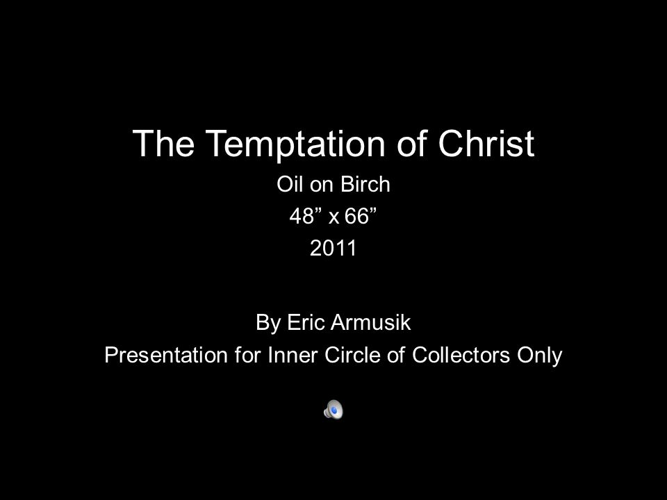 The Temptation of Christ Oil on Birch 48 x 66 2011 By Eric Armusik Presentation for Inner Circle of Collectors Only