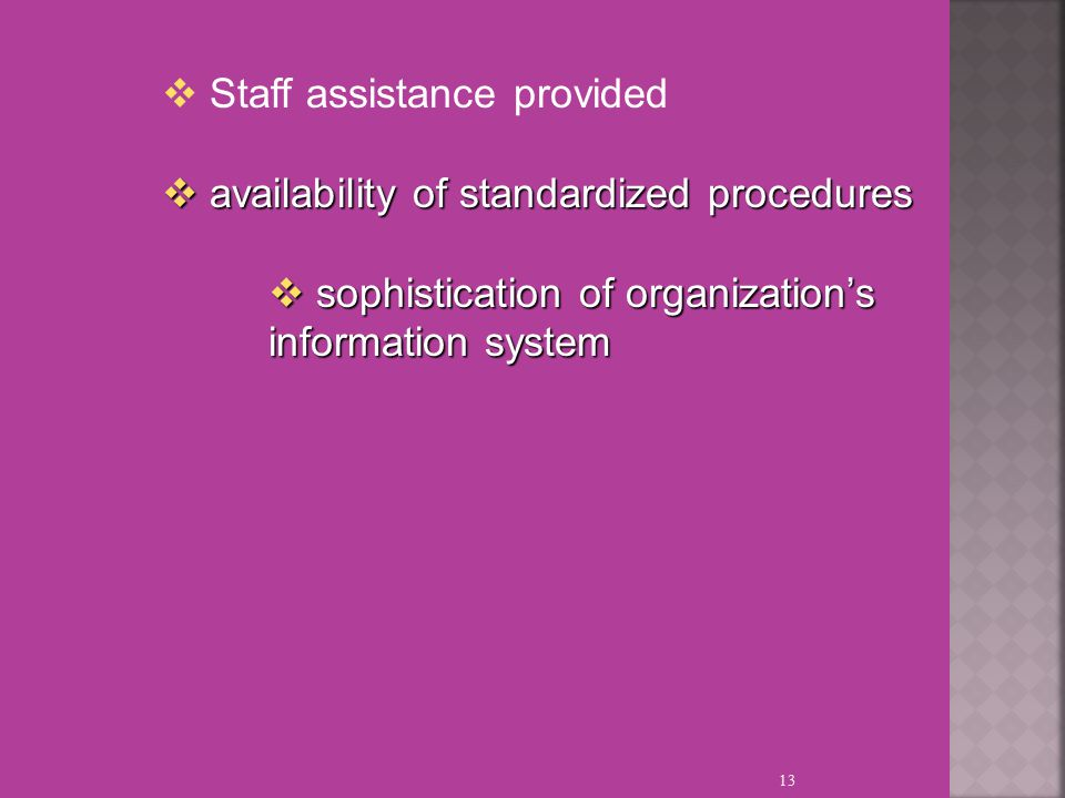 13  Staff assistance provided  availability of standardized procedures  sophistication of organization's information system
