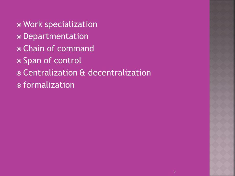  Work specialization  Departmentation  Chain of command  Span of control  Centralization & decentralization  formalization 7