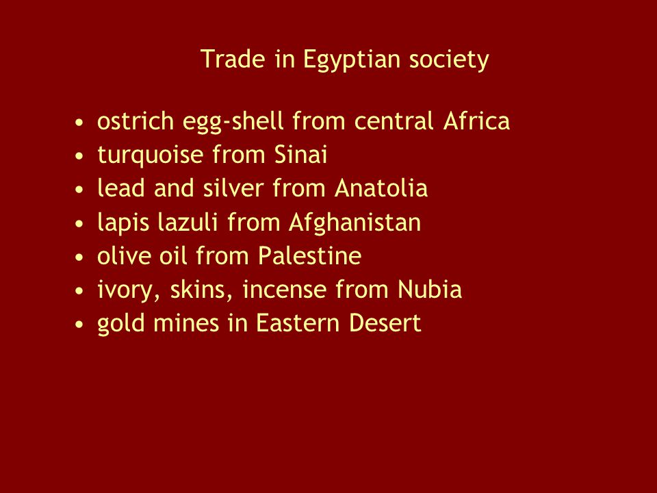 Trade in Egyptian society ostrich egg-shell from central Africa turquoise from Sinai lead and silver from Anatolia lapis lazuli from Afghanistan olive