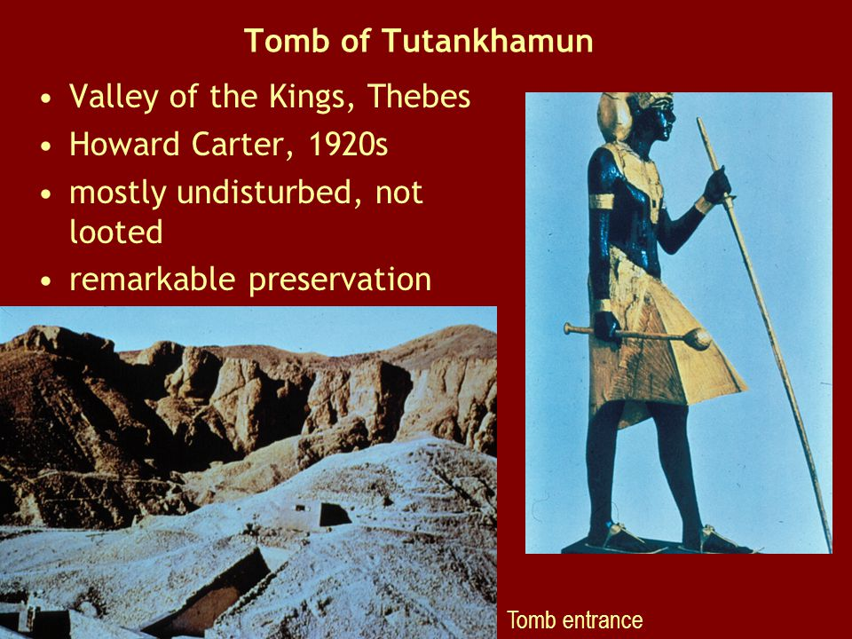 Tomb of Tutankhamun Valley of the Kings, Thebes Howard Carter, 1920s mostly undisturbed, not looted remarkable preservation Tomb entrance