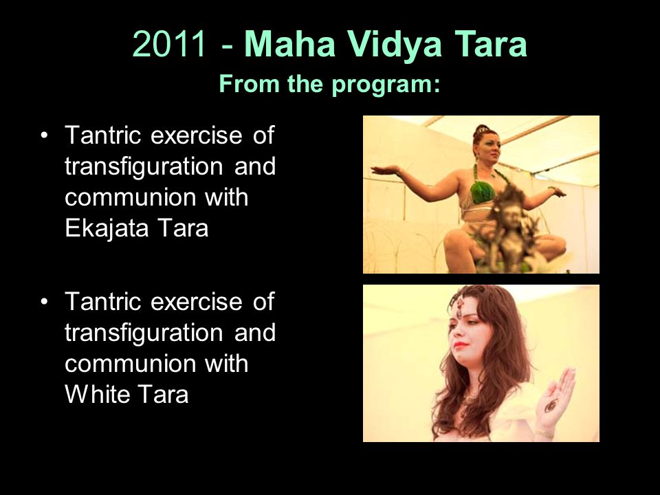 2011 - Maha Vidya Tara From the program: Tantric exercise of transfiguration and communion with Ekajata Tara Tantric exercise of transfiguration and c