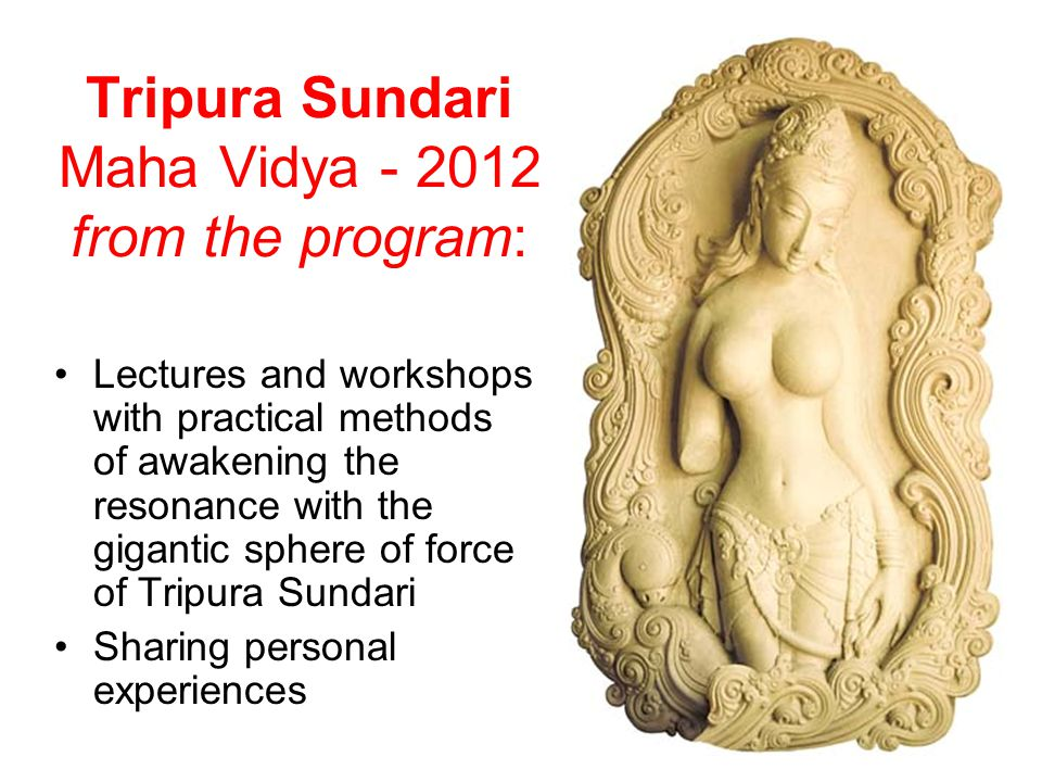 Lectures and workshops with practical methods of awakening the resonance with the gigantic sphere of force of Tripura Sundari Sharing personal experiences