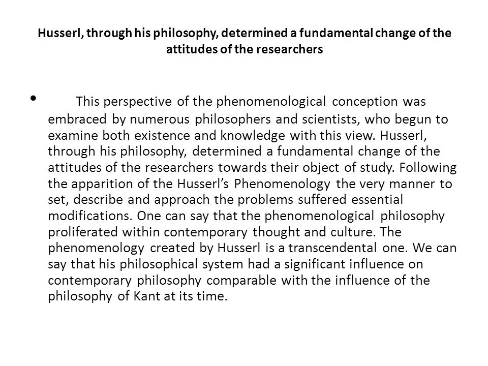 Husserl, through his philosophy, determined a fundamental change of the attitudes of the researchers This perspective of the phenomenological concepti