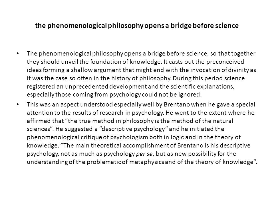 the phenomenological philosophy opens a bridge before science The phenomenological philosophy opens a bridge before science, so that together they sho