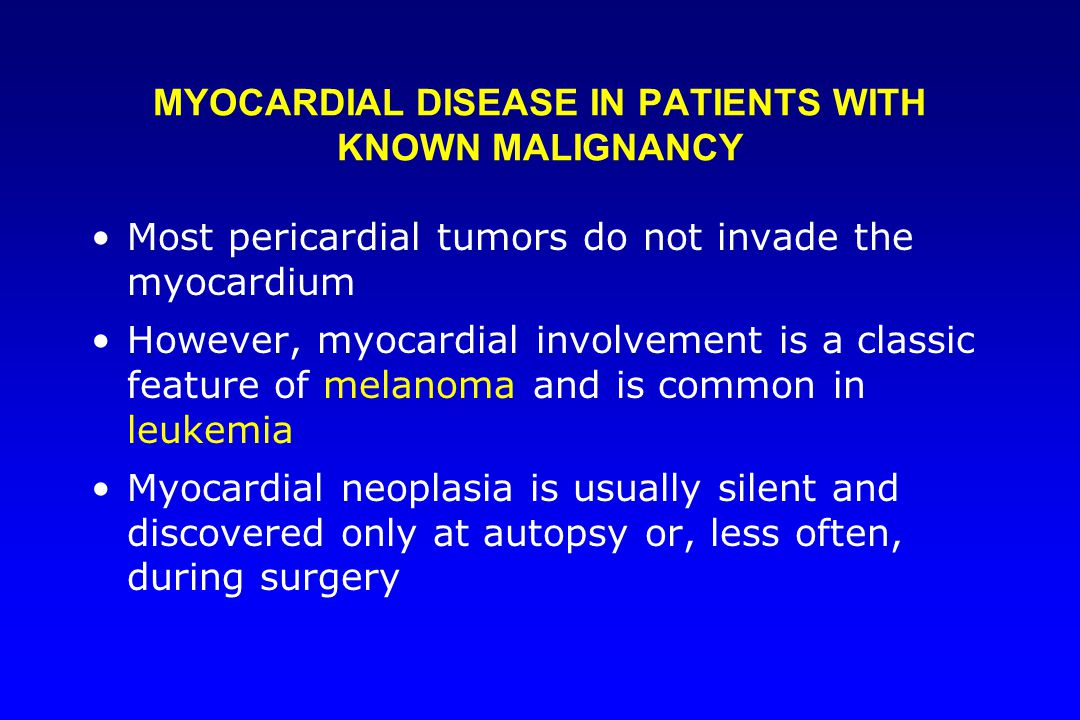 MYOCARDIAL DISEASE IN PATIENTS WITH KNOWN MALIGNANCY Most pericardial tumors do not invade the myocardium However, myocardial involvement is a classic