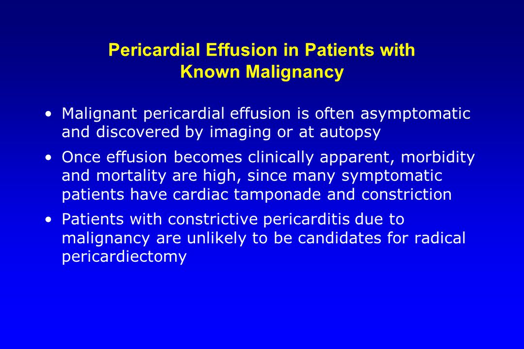 Pericardial Effusion in Patients with Known Malignancy Malignant pericardial effusion is often asymptomatic and discovered by imaging or at autopsy On