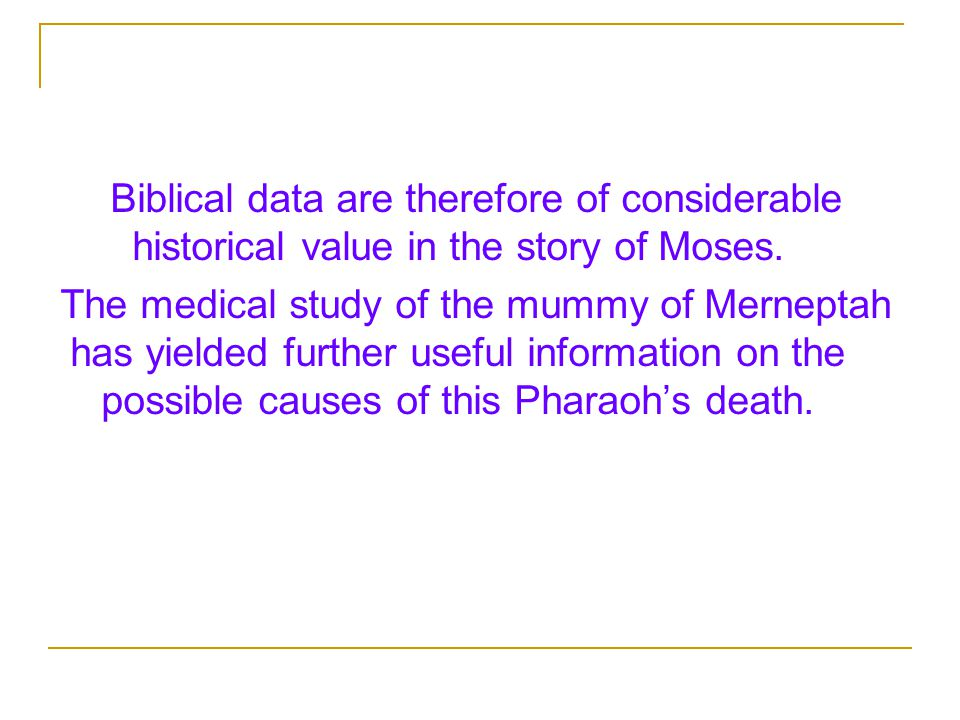 Biblical data are therefore of considerable historical value in the story of Moses.