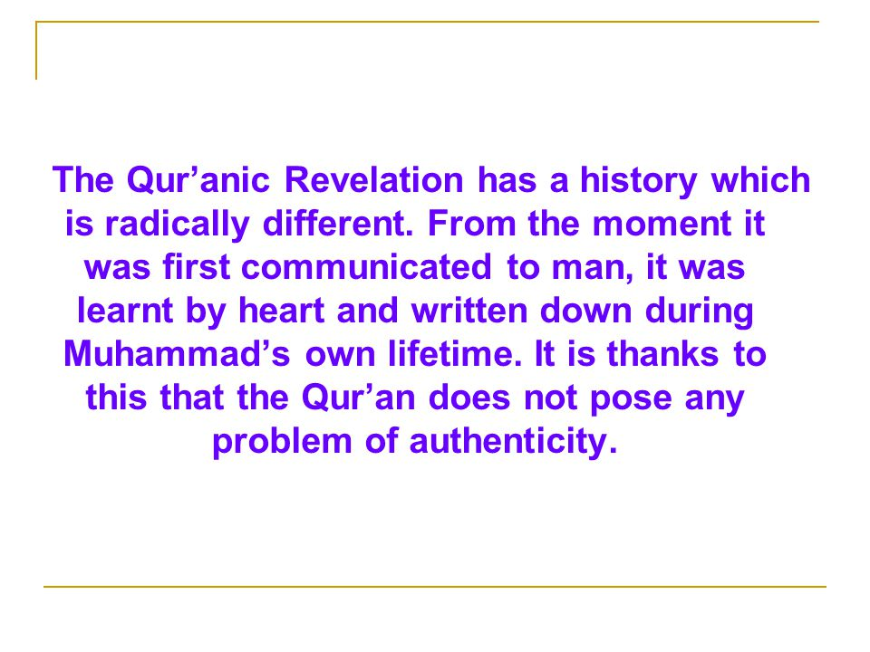 The Qur'anic Revelation has a history which is radically different.