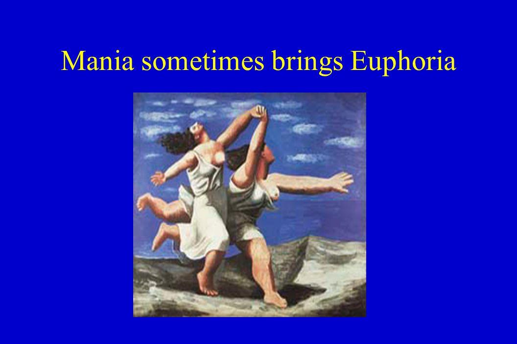 Mania sometimes brings Euphoria