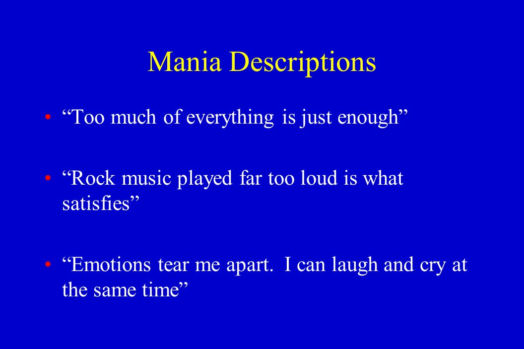 Treatment of Mania Patients need long term care Psychotherapy important because of devastating effects on people's lives Help patients with insight and compliance Help track phases of illness and risks for new episodes