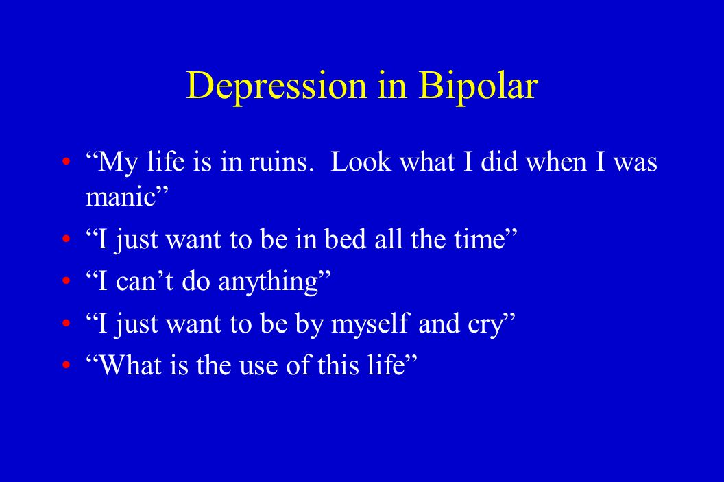Bipolar Depression Most patients have more depression than mania Depression often more debilitating Treatment more difficult for depression Antidepressant treatment tightrope