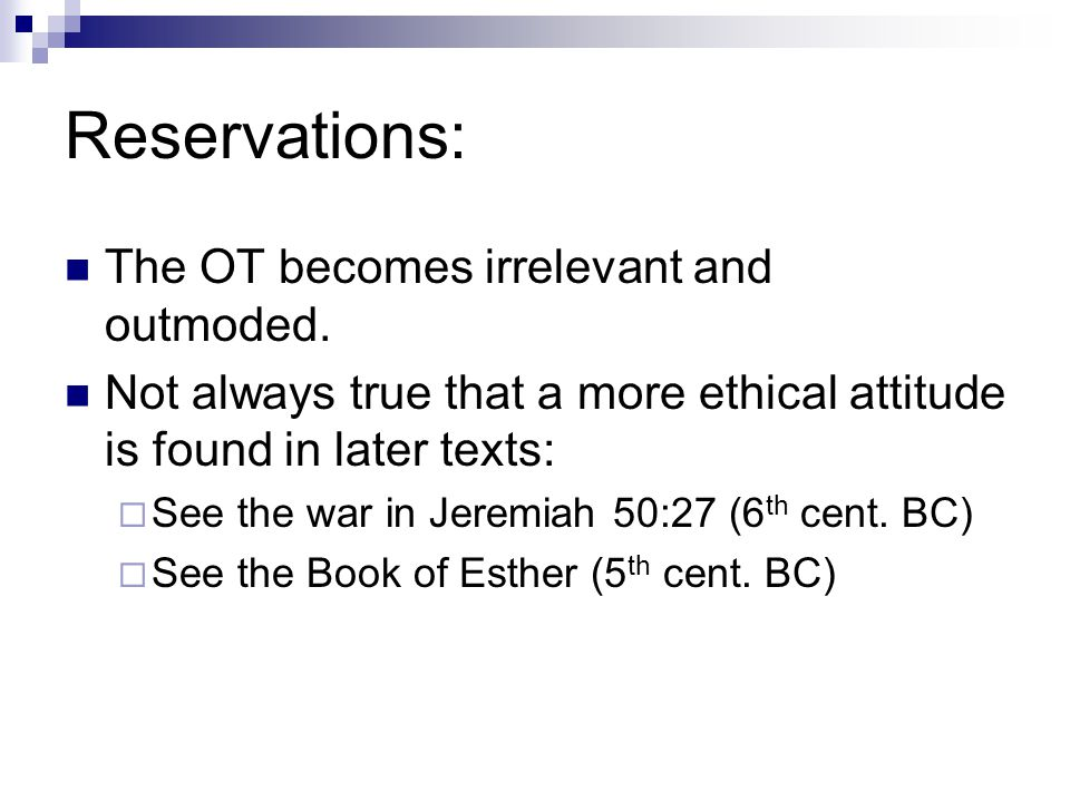 Reservations: The OT becomes irrelevant and outmoded. Not always true that a more ethical attitude is found in later texts:  See the war in Jeremiah