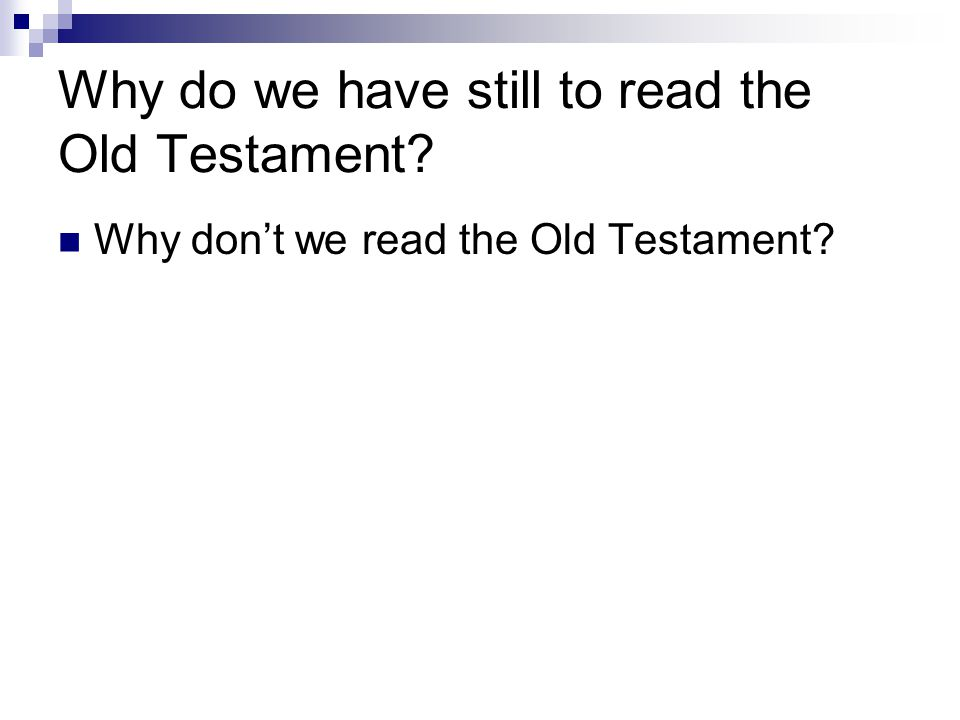 Why do we have still to read the Old Testament? Why don't we read the Old Testament?