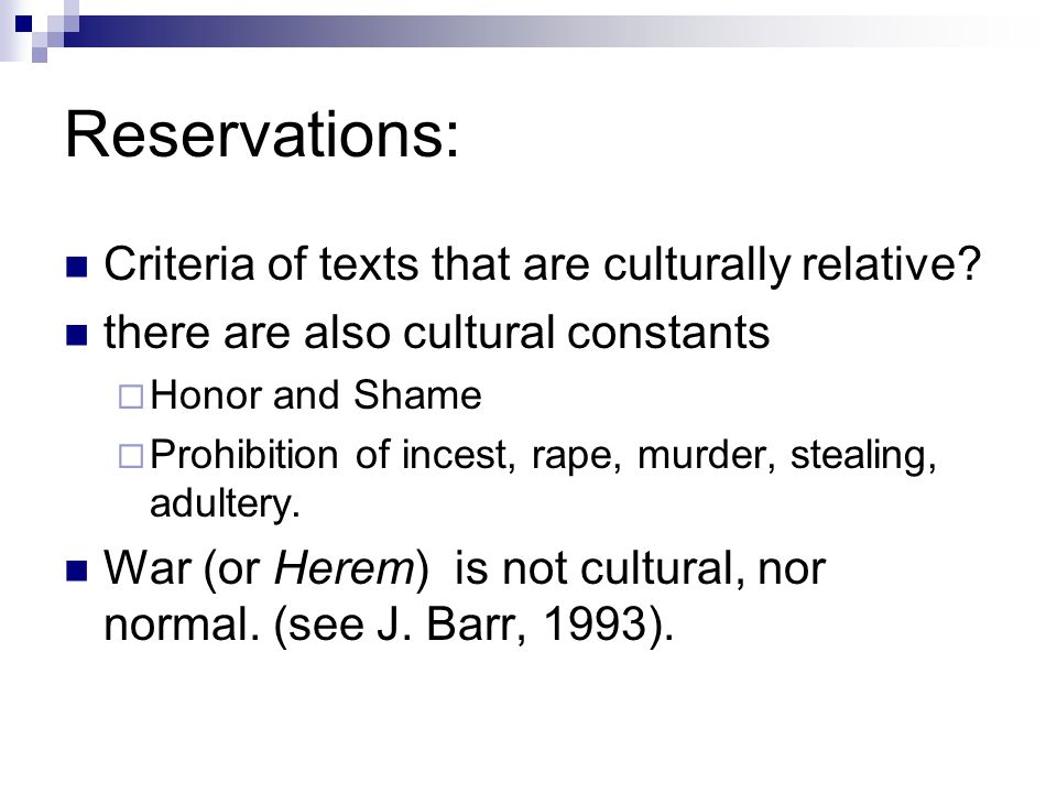 Reservations: Criteria of texts that are culturally relative? there are also cultural constants  Honor and Shame  Prohibition of incest, rape, murde