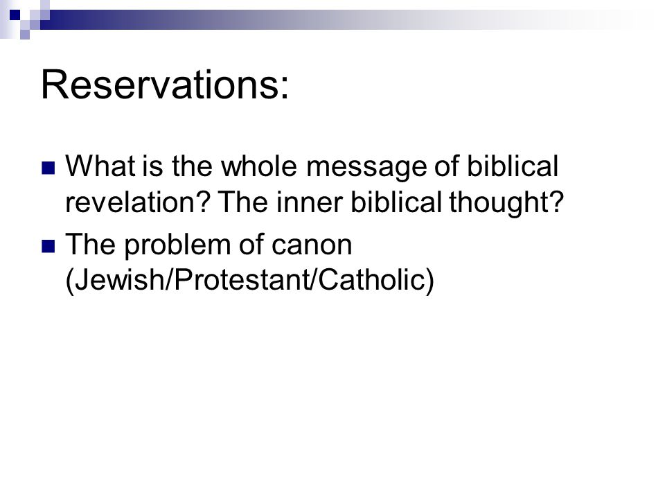 Reservations: What is the whole message of biblical revelation? The inner biblical thought? The problem of canon (Jewish/Protestant/Catholic)