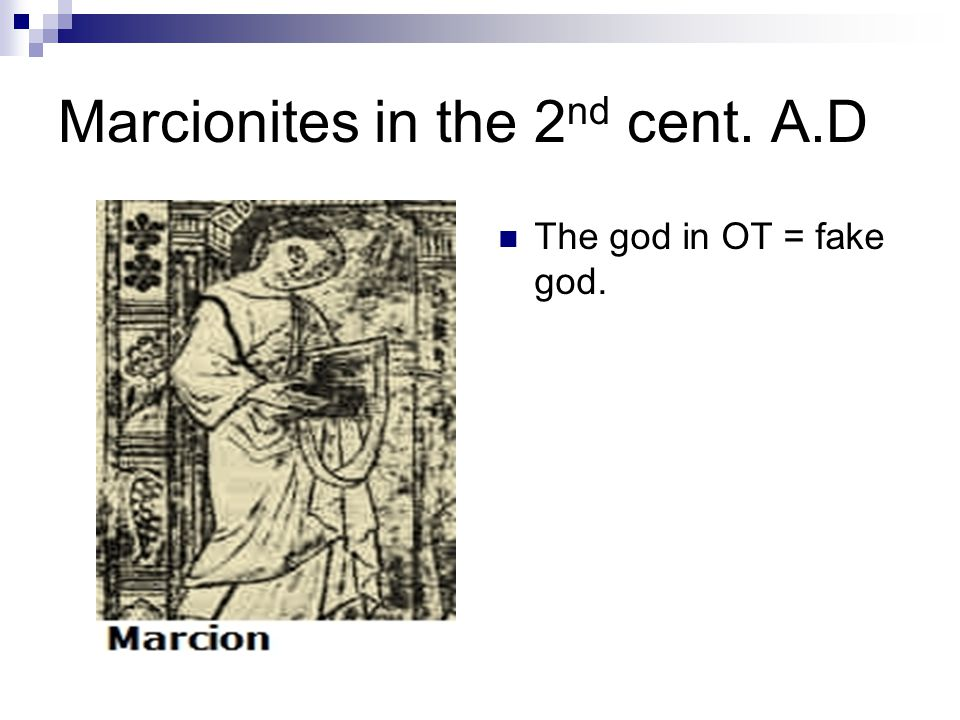 Marcionites in the 2 nd cent. A.D The god in OT = fake god.