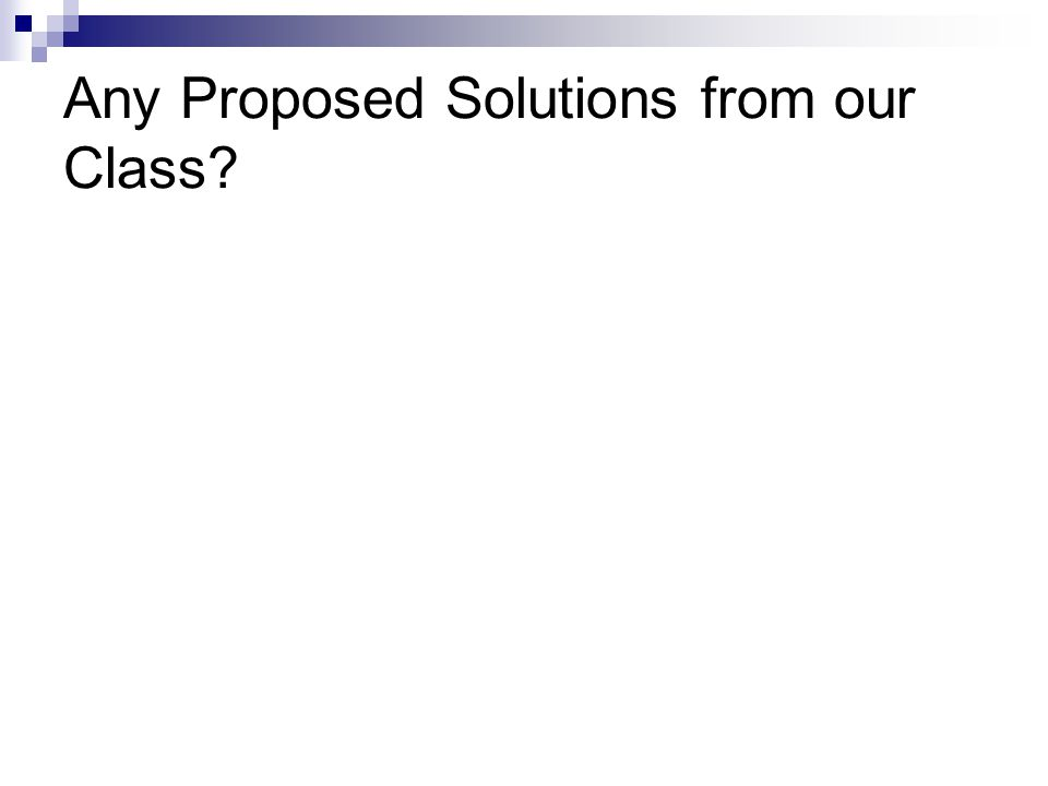 Any Proposed Solutions from our Class?