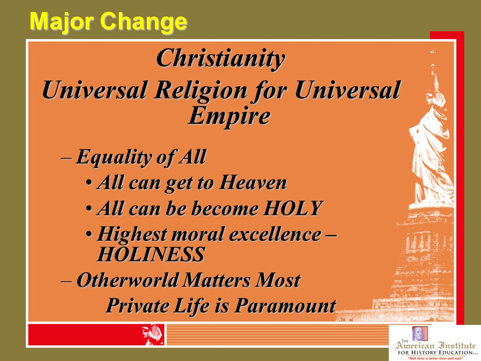 Major Change Christianity Universal Religion for Universal Empire –Equality of All All can get to HeavenAll can get to Heaven All can be become HOLYAl