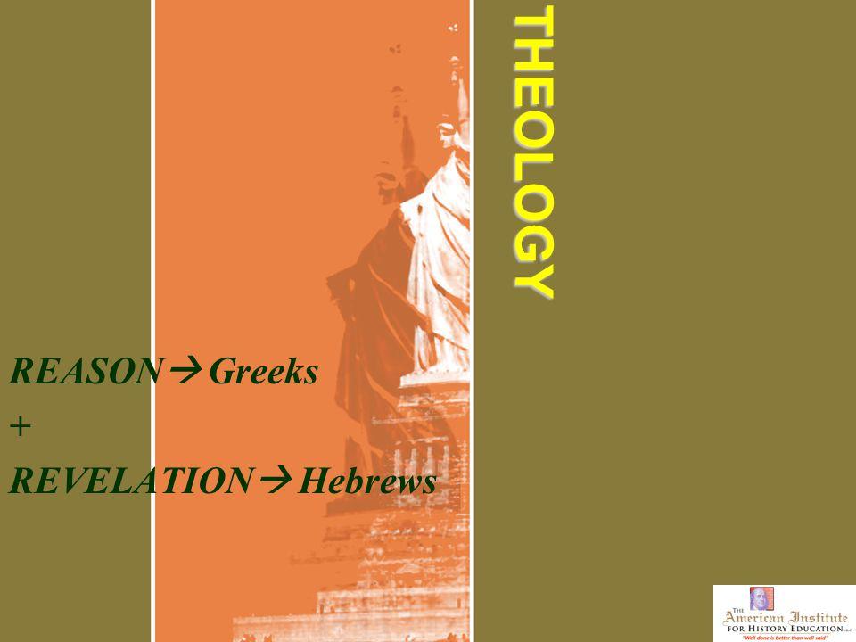THEOLOGY REASON  Greeks + REVELATION  Hebrews