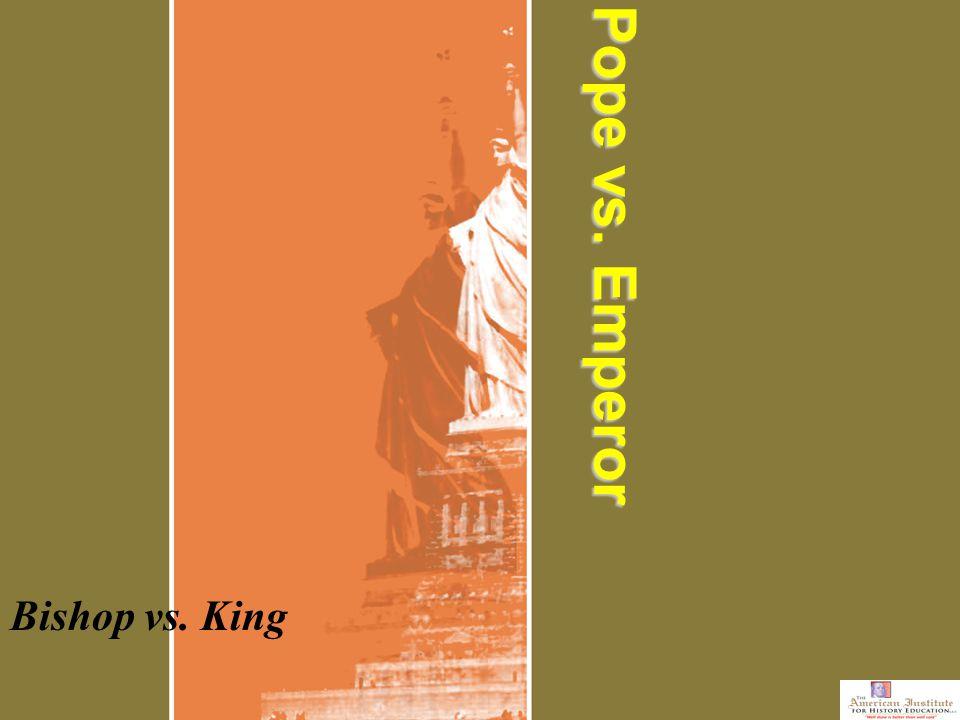 Pope vs. Emperor Bishop vs. King