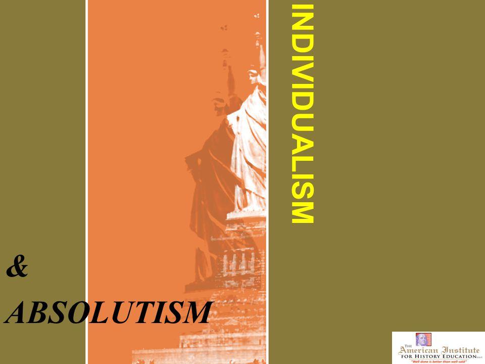INDIVIDUALISM & ABSOLUTISM