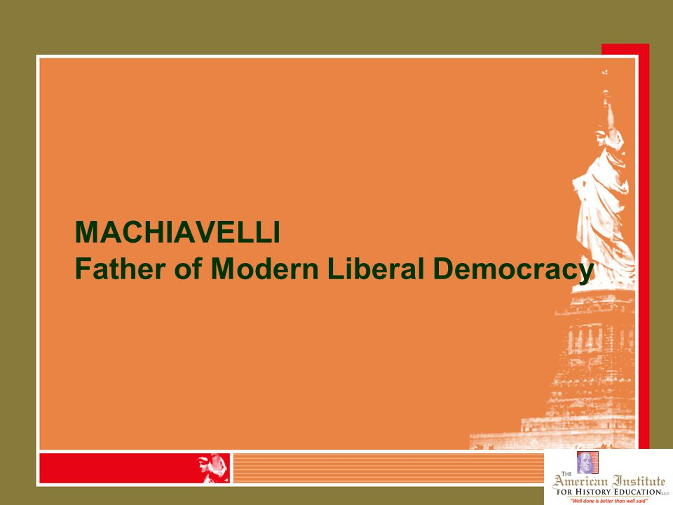 MACHIAVELLI Father of Modern Liberal Democracy