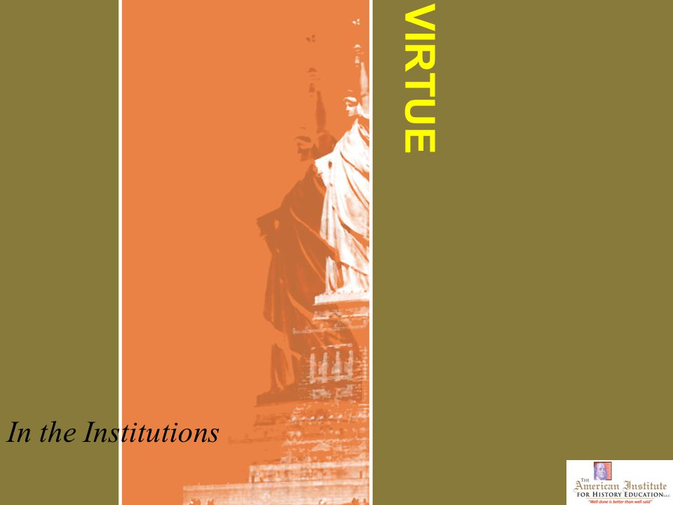 VIRTUE In the Institutions