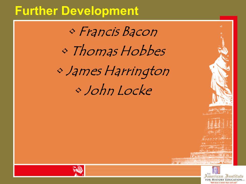 Further Development Francis Bacon Thomas Hobbes James Harrington John Locke